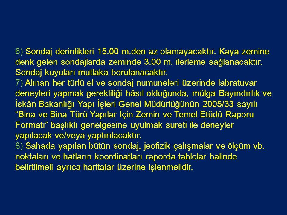 6) Sondaj derinlikleri 15. 00 m. den az olamayacaktır