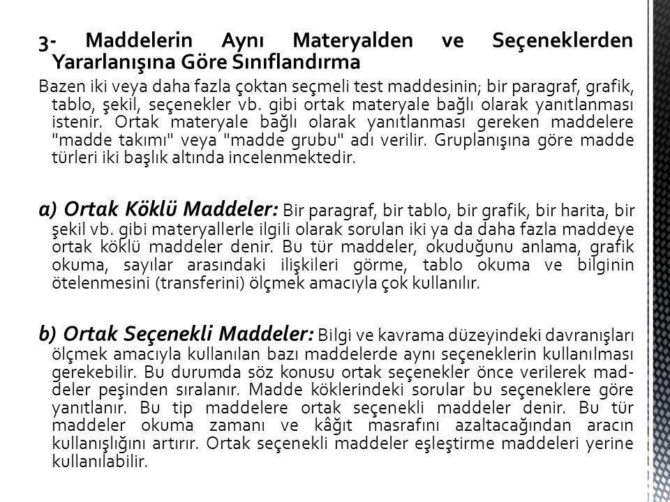 3- Maddelerin Aynı Materyalden ve Seçeneklerden Yararlanışına Göre Sınıflandırma