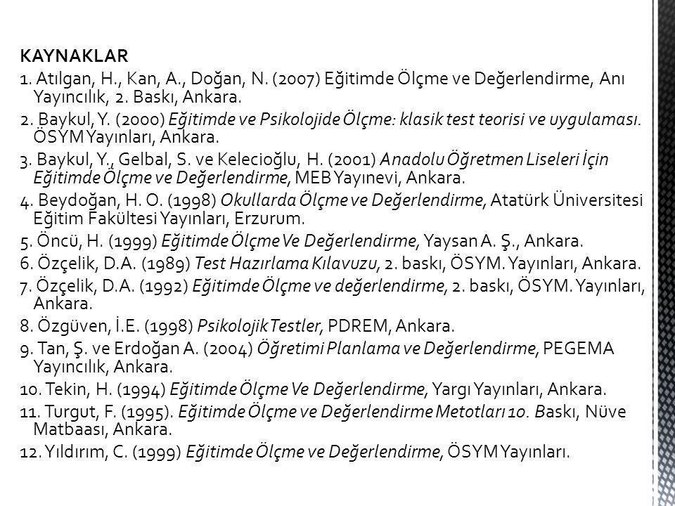 KAYNAKLAR 1. Atılgan, H., Kan, A., Doğan, N. (2007) Eğitimde Ölçme ve Değerlendirme, Anı Yayıncılık, 2. Baskı, Ankara.