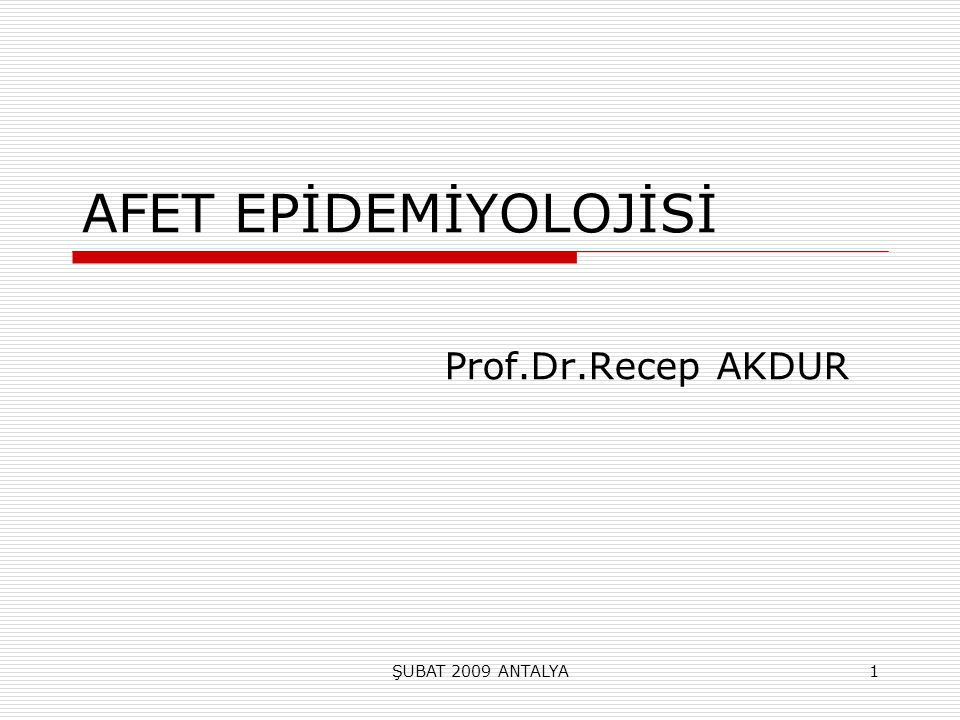 AFET EPİDEMİYOLOJİSİ Prof.Dr.Recep AKDUR ŞUBAT 2009 ANTALYA