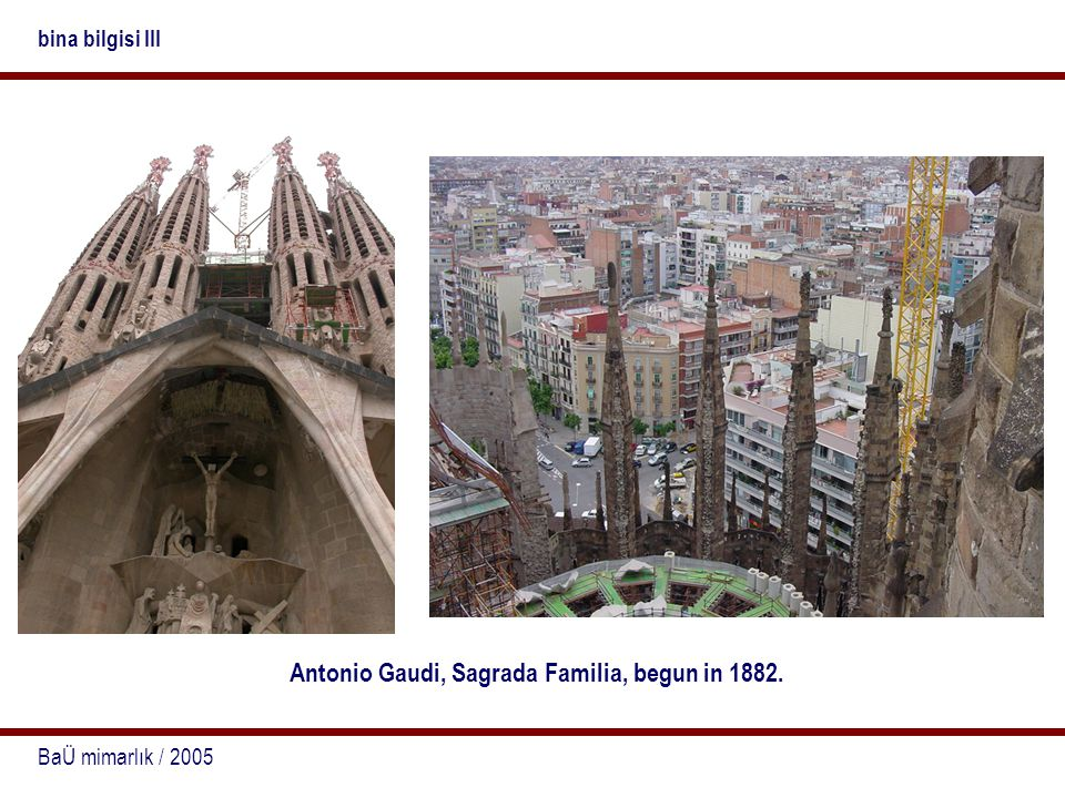 Antonio Gaudi, Sagrada Familia, begun in 1882.