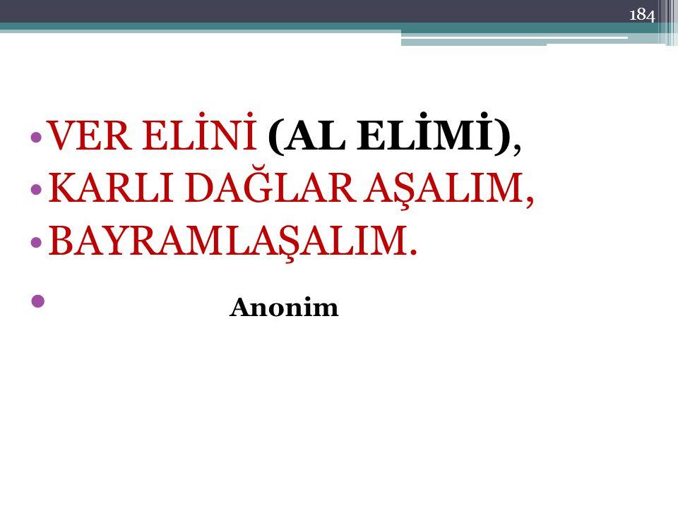VER ELİNİ (AL ELİMİ), KARLI DAĞLAR AŞALIM, BAYRAMLAŞALIM. Anonim