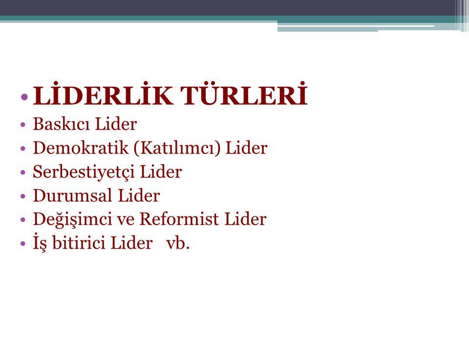 LİDERLİK TÜRLERİ Baskıcı Lider Demokratik (Katılımcı) Lider
