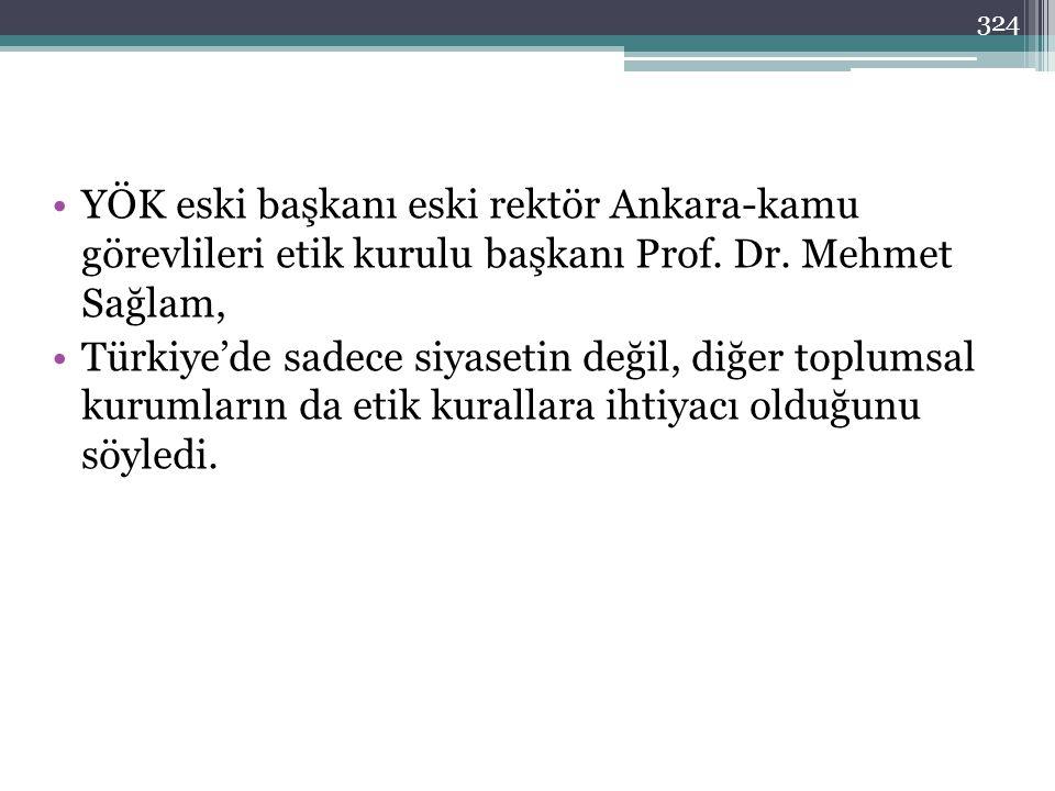 YÖK eski başkanı eski rektör Ankara-kamu görevlileri etik kurulu başkanı Prof. Dr. Mehmet Sağlam,