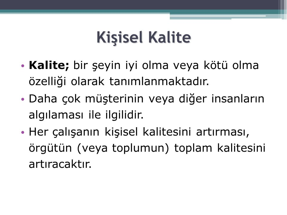 Kişisel Kalite Kalite; bir şeyin iyi olma veya kötü olma özelliği olarak tanımlanmaktadır.