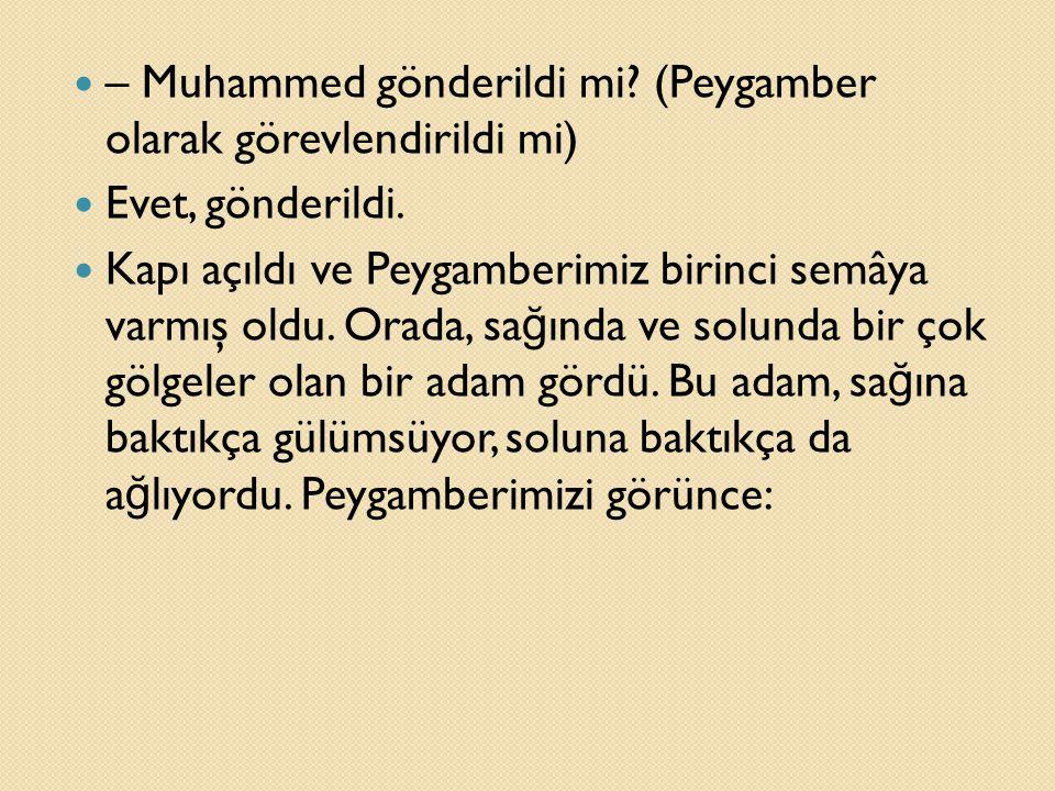 – Muhammed gönderildi mi (Peygamber olarak görevlendirildi mi)