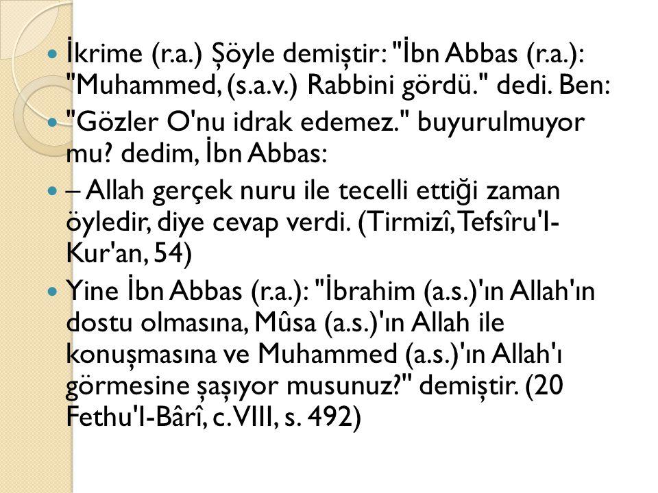 İkrime (r. a. ) Şöyle demiştir: İbn Abbas (r. a. ): Muhammed, (s. a