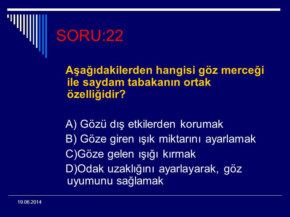 SORU:22 Aşağıdakilerden hangisi göz merceği ile saydam tabakanın ortak özelliğidir A) Gözü dış etkilerden korumak.