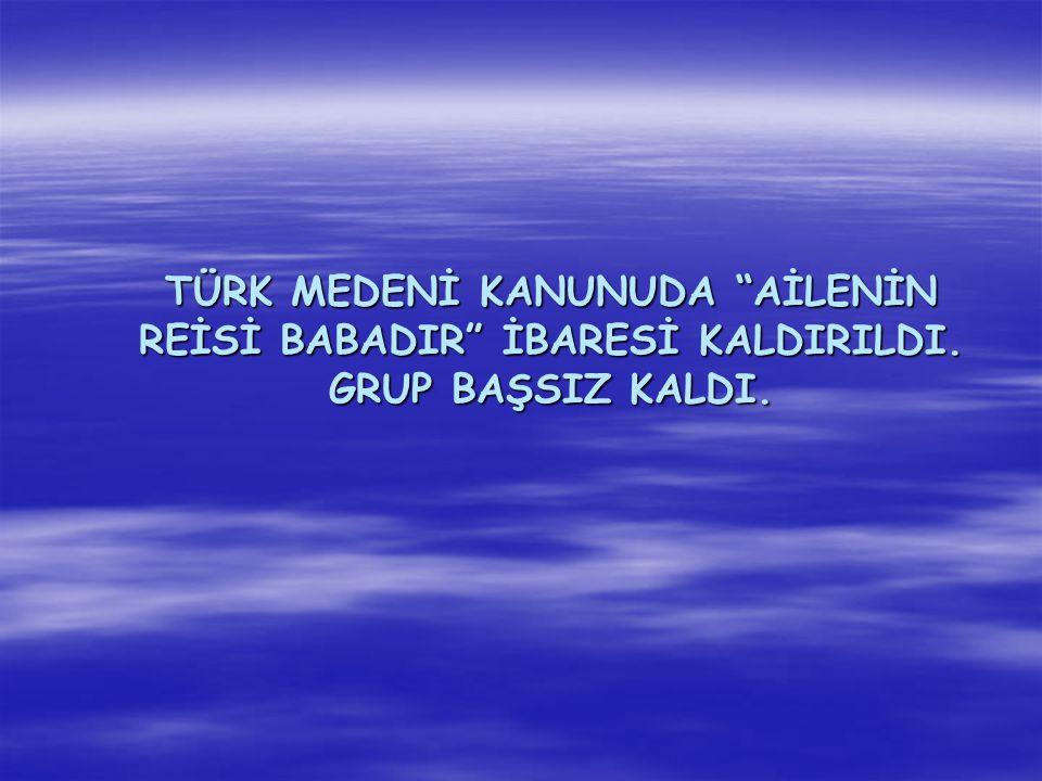 TÜRK MEDENİ KANUNUDA AİLENİN REİSİ BABADIR İBARESİ KALDIRILDI