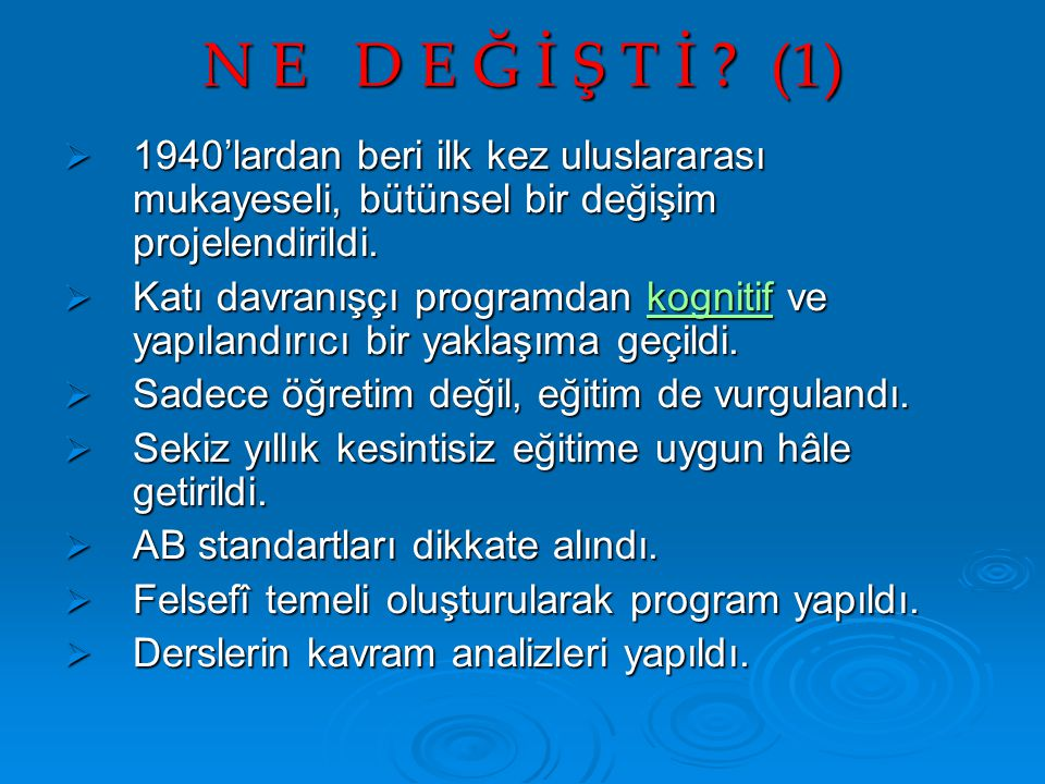 N E D E Ğ İ Ş T İ (1) 1940'lardan beri ilk kez uluslararası mukayeseli, bütünsel bir değişim projelendirildi.