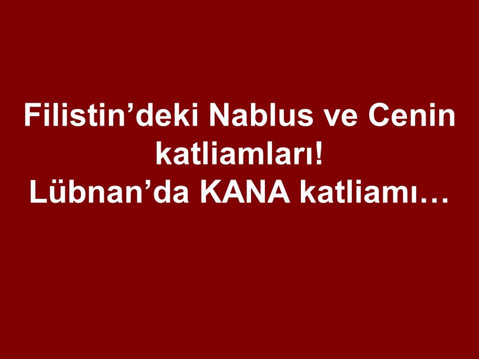 Filistin'deki Nablus ve Cenin katliamları! Lübnan'da KANA katliamı…