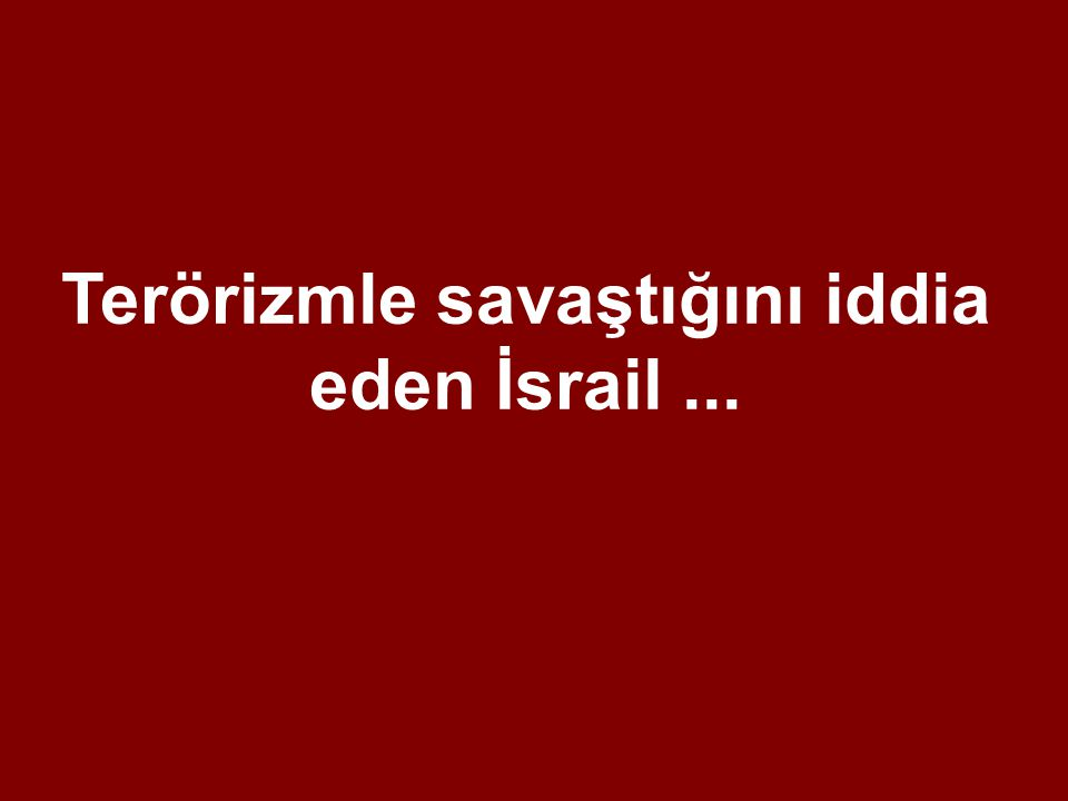 Terörizmle savaştığını iddia eden İsrail ...