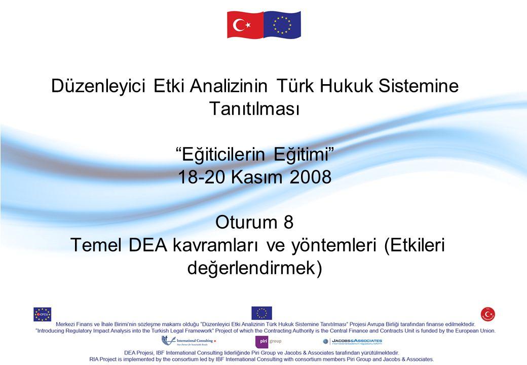 Düzenleyici Etki Analizinin Türk Hukuk Sistemine Tanıtılması Eğiticilerin Eğitimi 18-20 Kasım 2008 Oturum 8 Temel DEA kavramları ve yöntemleri (Etkileri değerlendirmek)