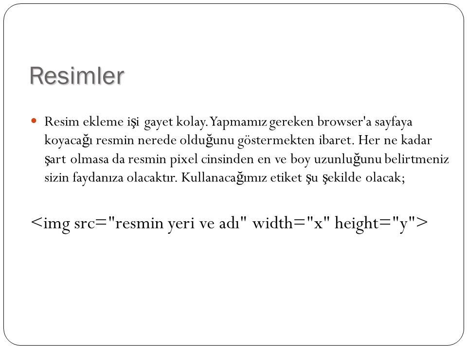 Resimler <img src= resmin yeri ve adı width= x height= y >