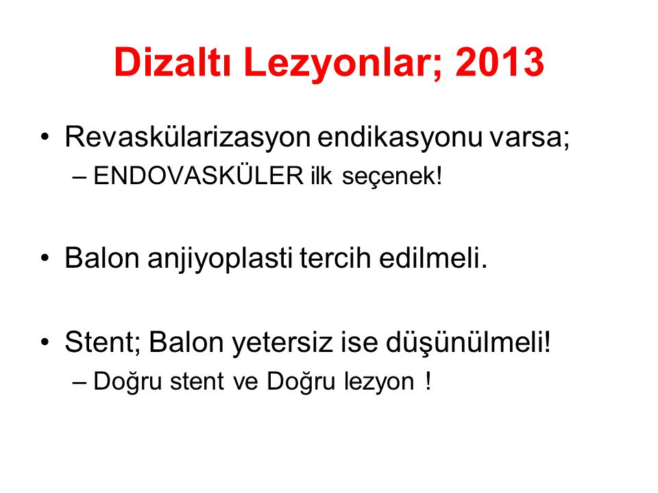 Dizaltı Lezyonlar; 2013 Revaskülarizasyon endikasyonu varsa;
