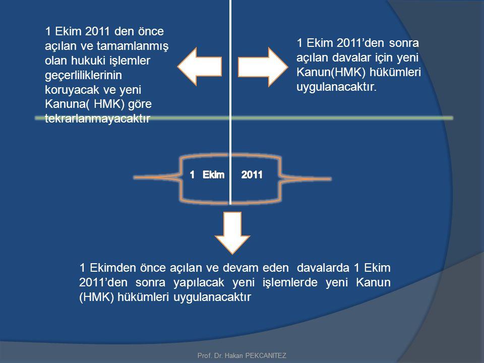 1 Ekim 2011 den önce açılan ve tamamlanmış olan hukuki işlemler geçerliliklerinin koruyacak ve yeni Kanuna( HMK) göre tekrarlanmayacaktır