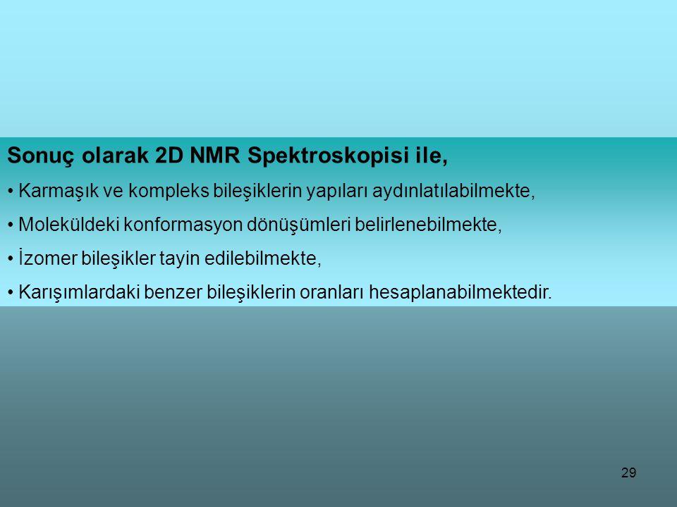 Sonuç olarak 2D NMR Spektroskopisi ile,
