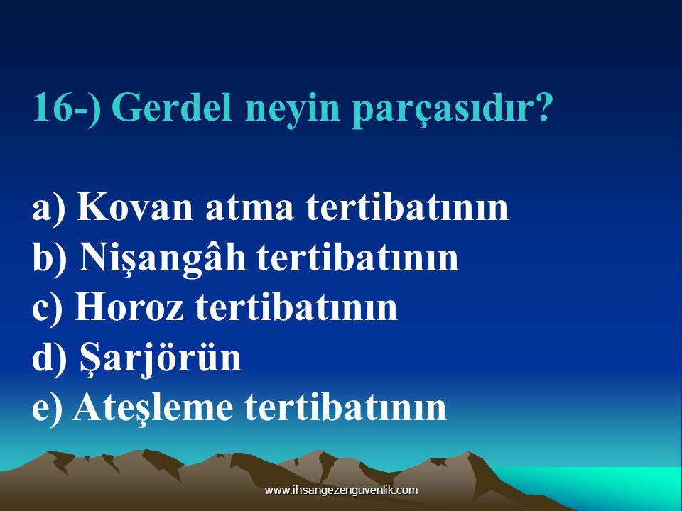 16-) Gerdel neyin parçasıdır a) Kovan atma tertibatının