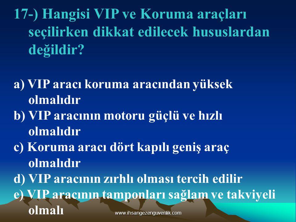 17-) Hangisi VIP ve Koruma araçları seçilirken dikkat edilecek hususlardan değildir