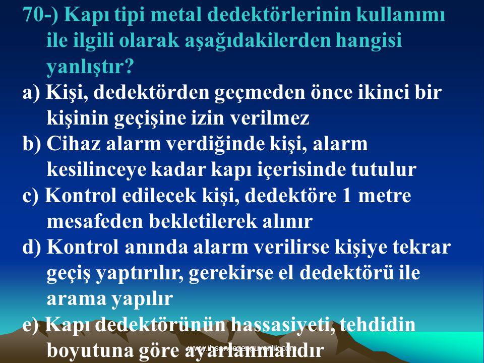 70-) Kapı tipi metal dedektörlerinin kullanımı ile ilgili olarak aşağıdakilerden hangisi yanlıştır