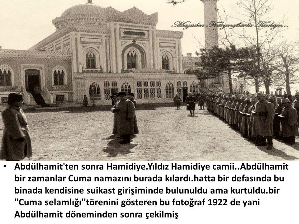 Abdülhamit ten sonra Hamidiye. Yıldız Hamidiye camii
