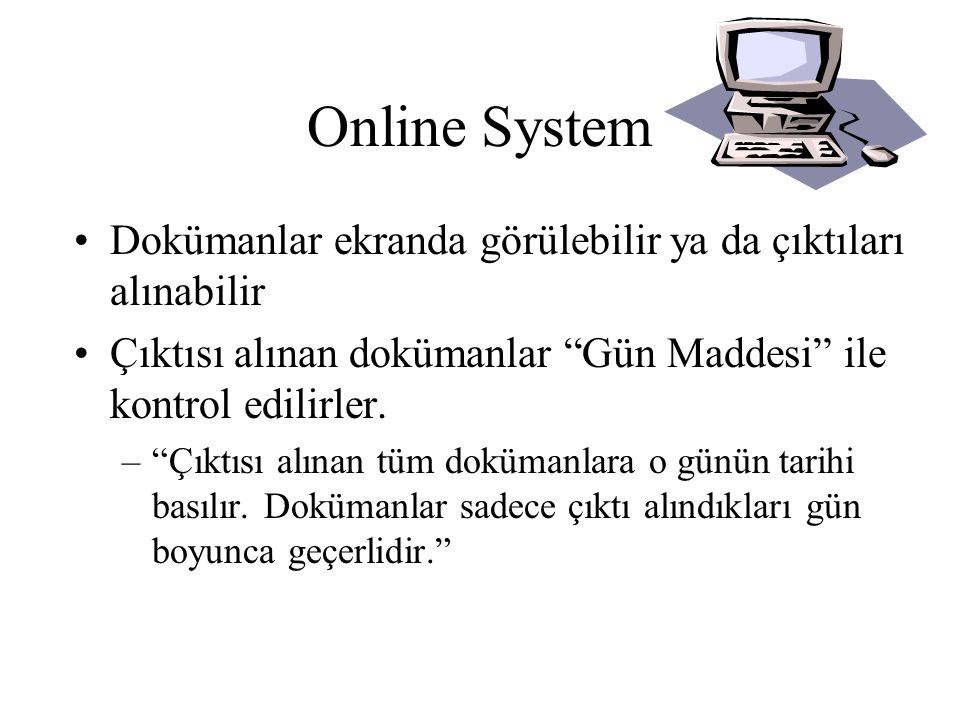 Online System Dokümanlar ekranda görülebilir ya da çıktıları alınabilir. Çıktısı alınan dokümanlar Gün Maddesi ile kontrol edilirler.