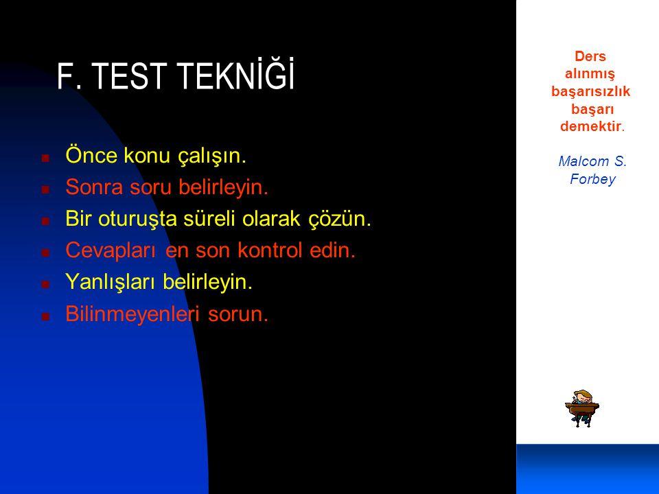 F. TEST TEKNİĞİ Önce konu çalışın. Sonra soru belirleyin.