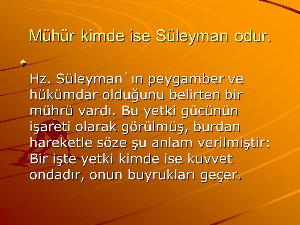 Mühür kimde ise Süleyman odur.