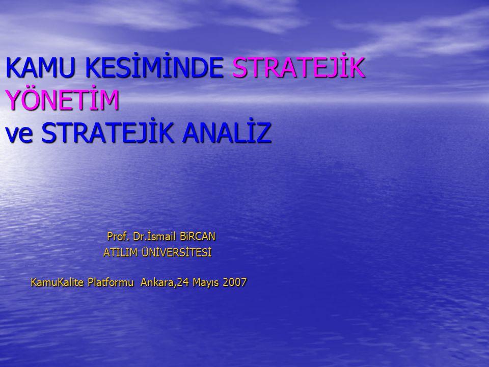KAMU KESİMİNDE STRATEJİK YÖNETİM ve STRATEJİK ANALİZ Prof. Dr
