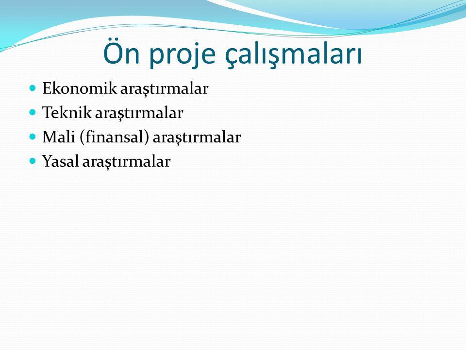 Ön proje çalışmaları Ekonomik araştırmalar Teknik araştırmalar
