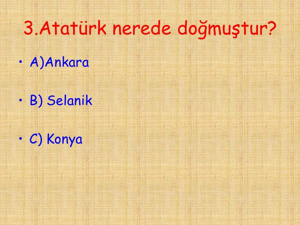 3.Atatürk nerede doğmuştur
