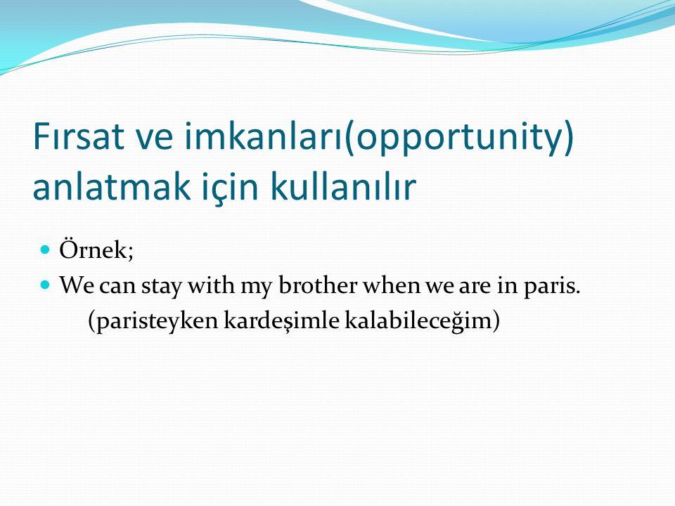 Fırsat ve imkanları(opportunity) anlatmak için kullanılır