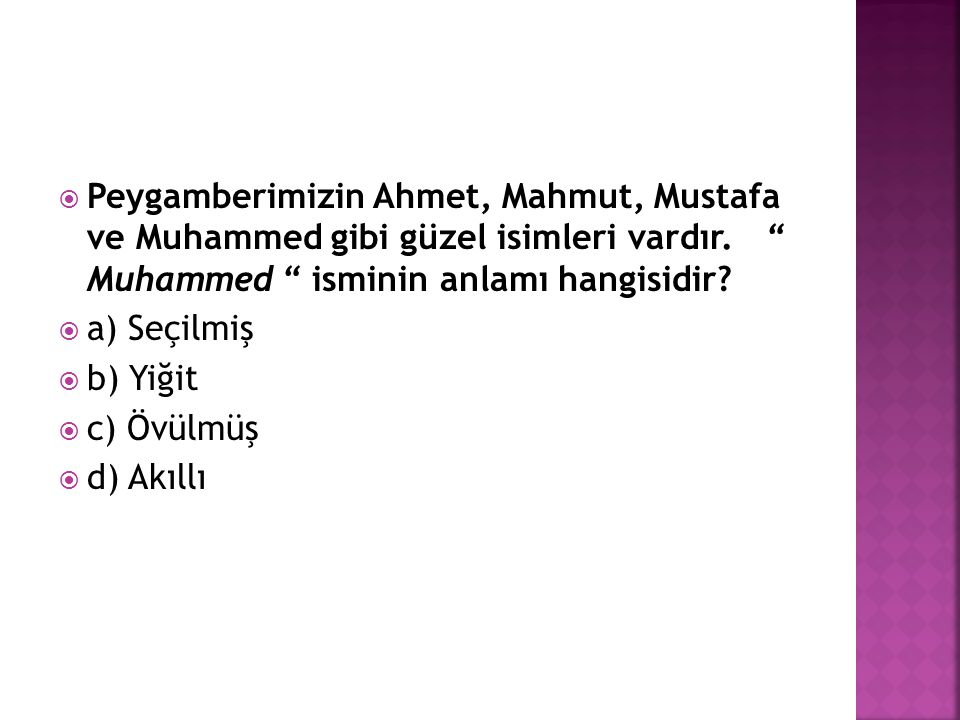 Peygamberimizin Ahmet, Mahmut, Mustafa ve Muhammed gibi güzel isimleri vardır. Muhammed isminin anlamı hangisidir