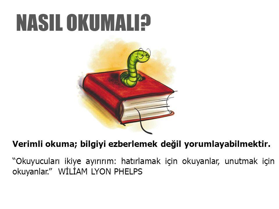 NASIL OKUMALI Verimli okuma; bilgiyi ezberlemek değil yorumlayabilmektir.