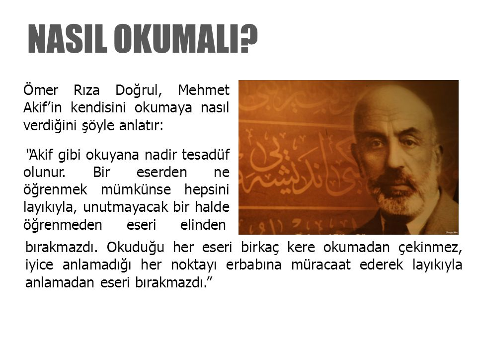 NASIL OKUMALI Ömer Rıza Doğrul, Mehmet Akif'in kendisini okumaya nasıl verdiğini şöyle anlatır:
