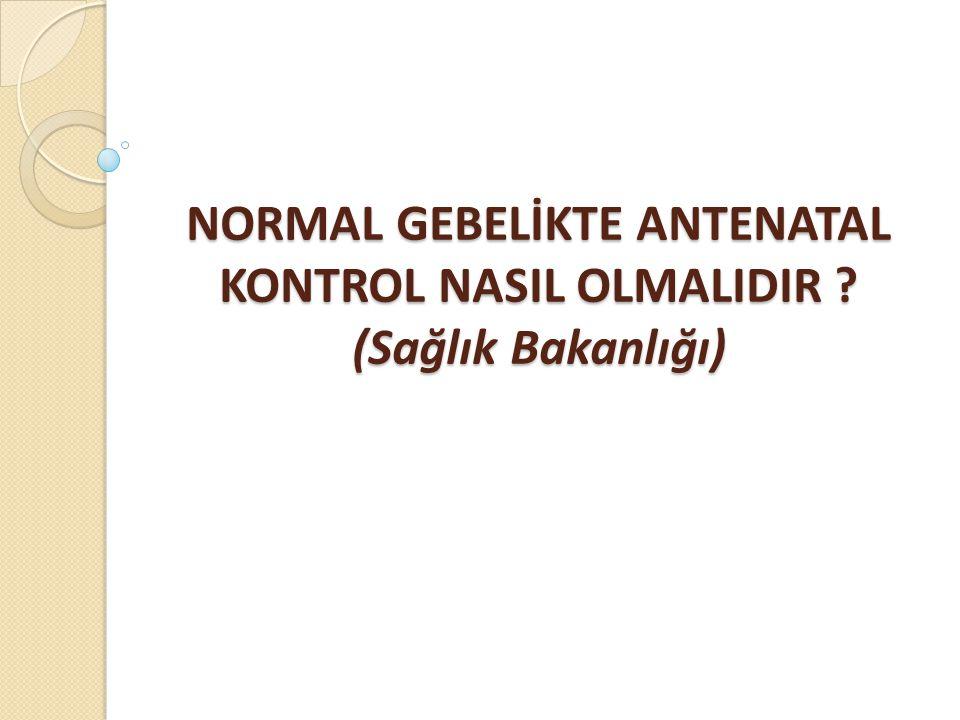 NORMAL GEBELİKTE ANTENATAL KONTROL NASIL OLMALIDIR (Sağlık Bakanlığı)