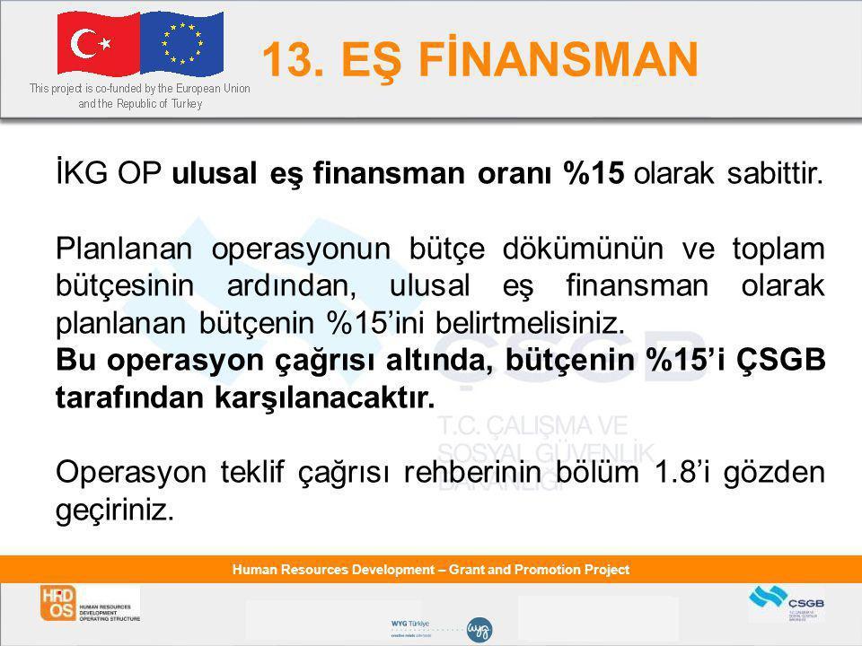 13. EŞ FİNANSMAN İKG OP ulusal eş finansman oranı %15 olarak sabittir.