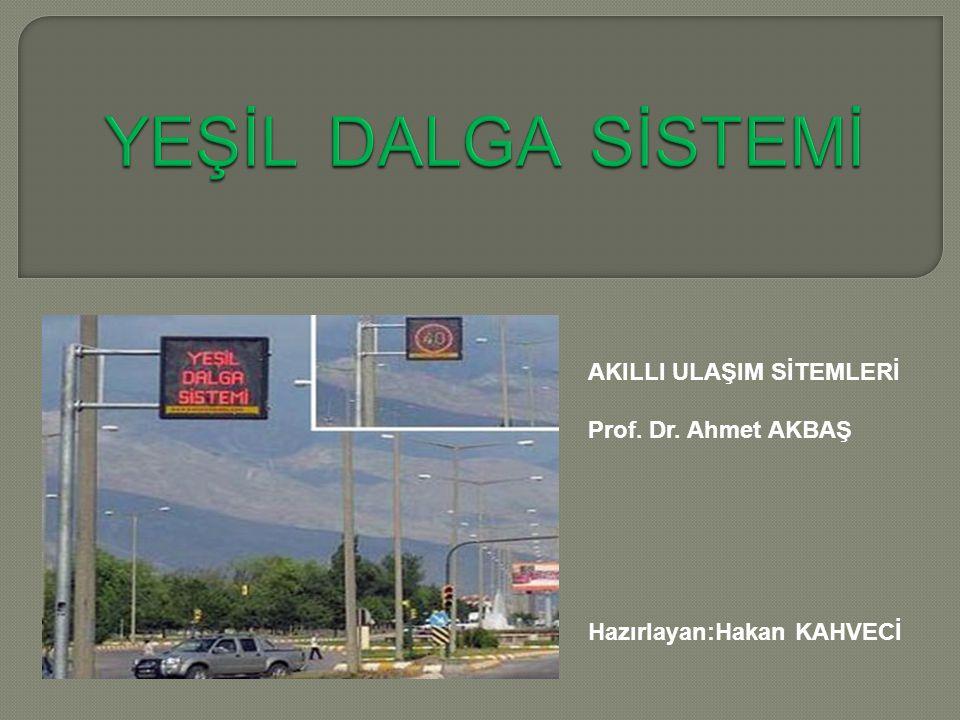 YEŞİL DALGA SİSTEMİ AKILLI ULAŞIM SİTEMLERİ Prof. Dr. Ahmet AKBAŞ