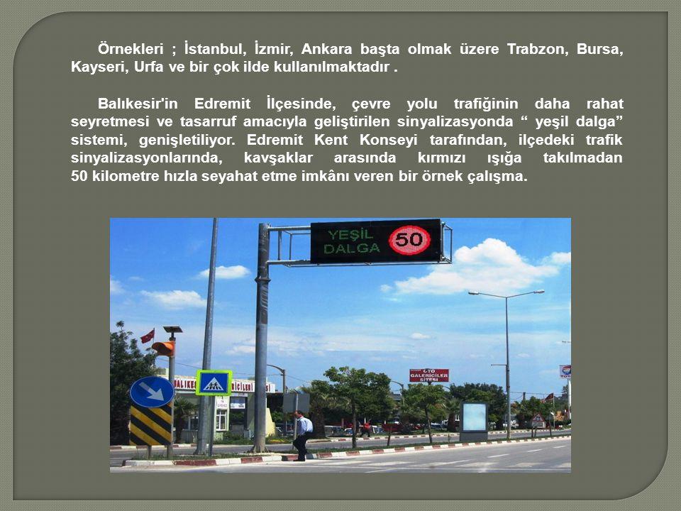 Örnekleri ; İstanbul, İzmir, Ankara başta olmak üzere Trabzon, Bursa, Kayseri, Urfa ve bir çok ilde kullanılmaktadır .