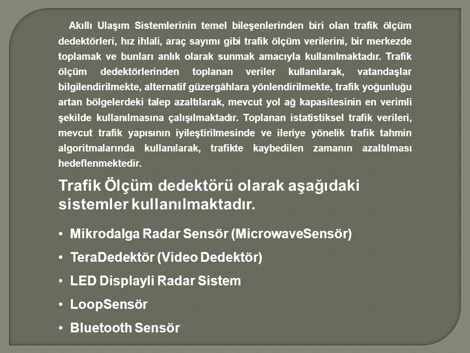 Trafik Ölçüm dedektörü olarak aşağıdaki sistemler kullanılmaktadır.