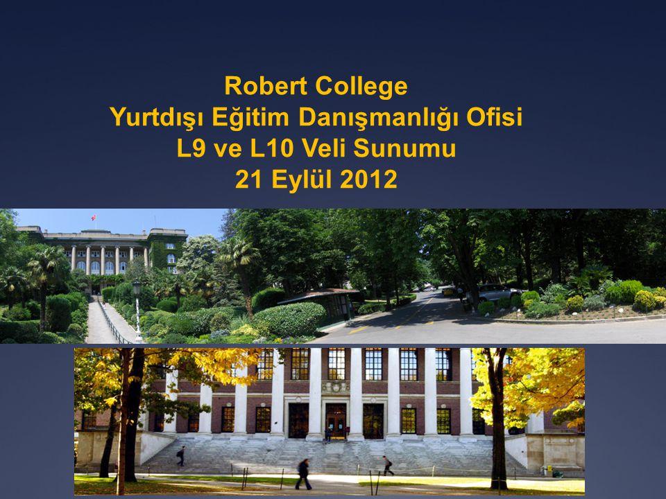 Robert College Yurtdışı Eğitim Danışmanlığı Ofisi L9 ve L10 Veli Sunumu 21 Eylül 2012