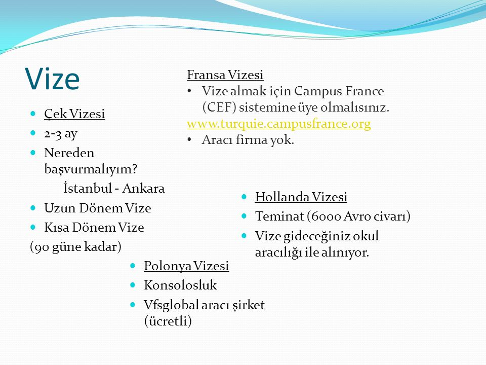 Vize Fransa Vizesi. Vize almak için Campus France (CEF) sistemine üye olmalısınız. www.turquie.campusfrance.org.