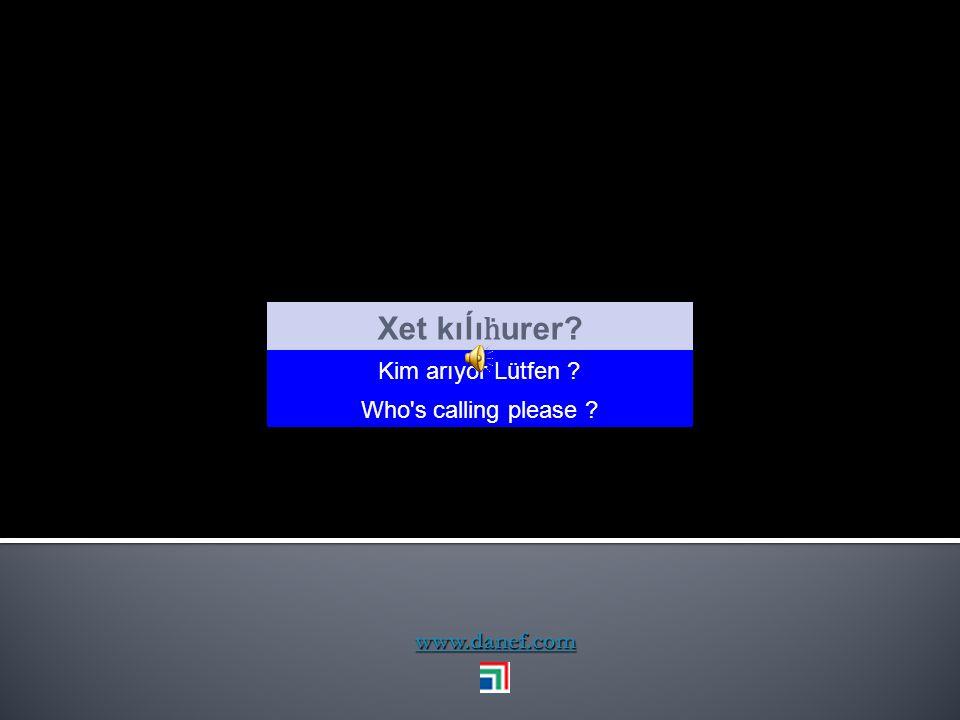 Xet kıĺıḣurer Kim arıyor Lütfen Who s calling please