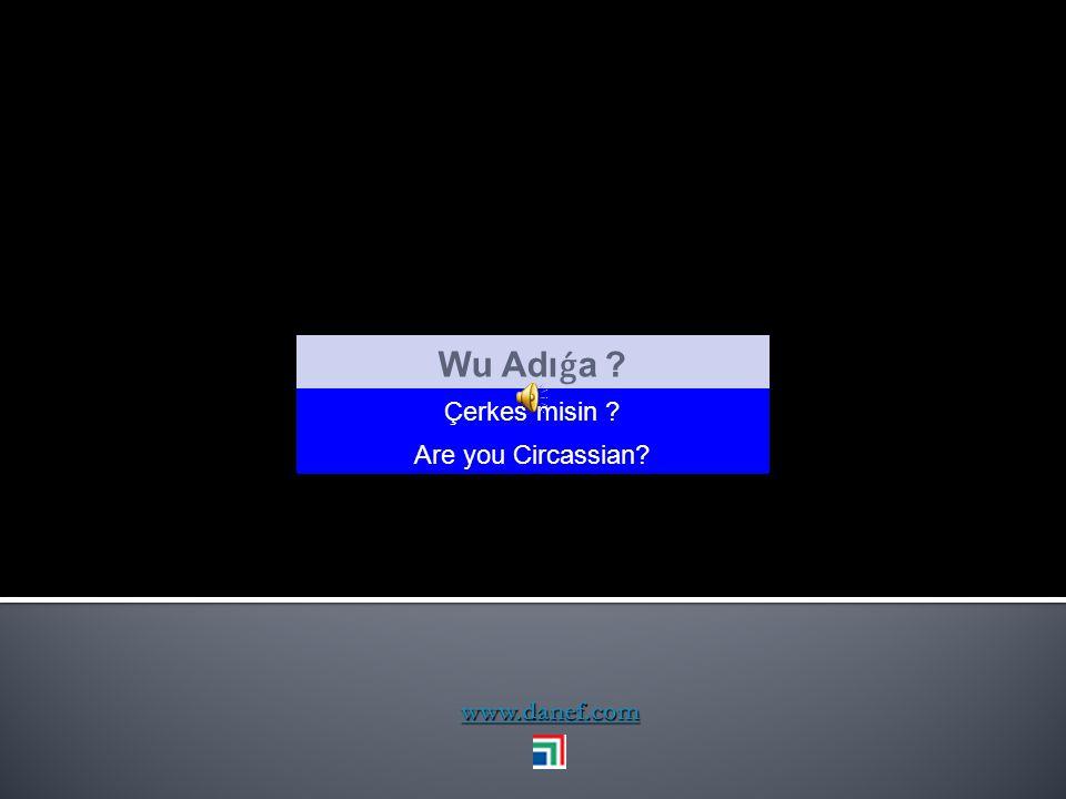 Wu Adıǵa Çerkes misin Are you Circassian www.danef.com