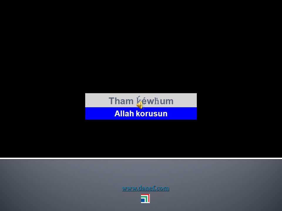 Tham ḱéwḣum Allah korusun www.danef.com