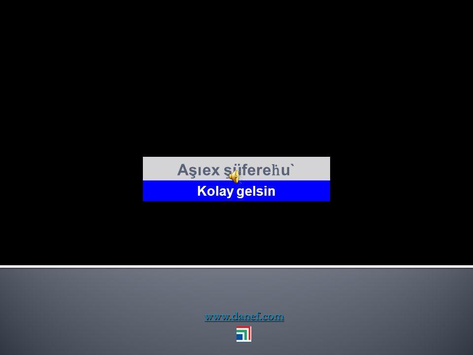 Aşıex şüfereḣu` Kolay gelsin www.danef.com