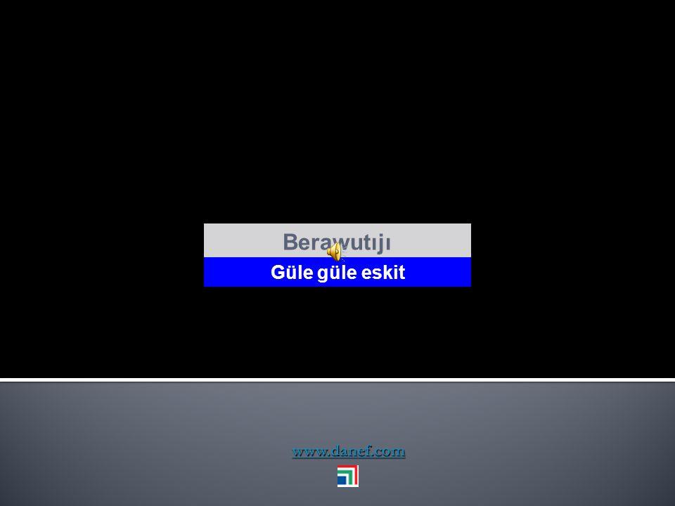 Berawutıjı Güle güle eskit www.danef.com