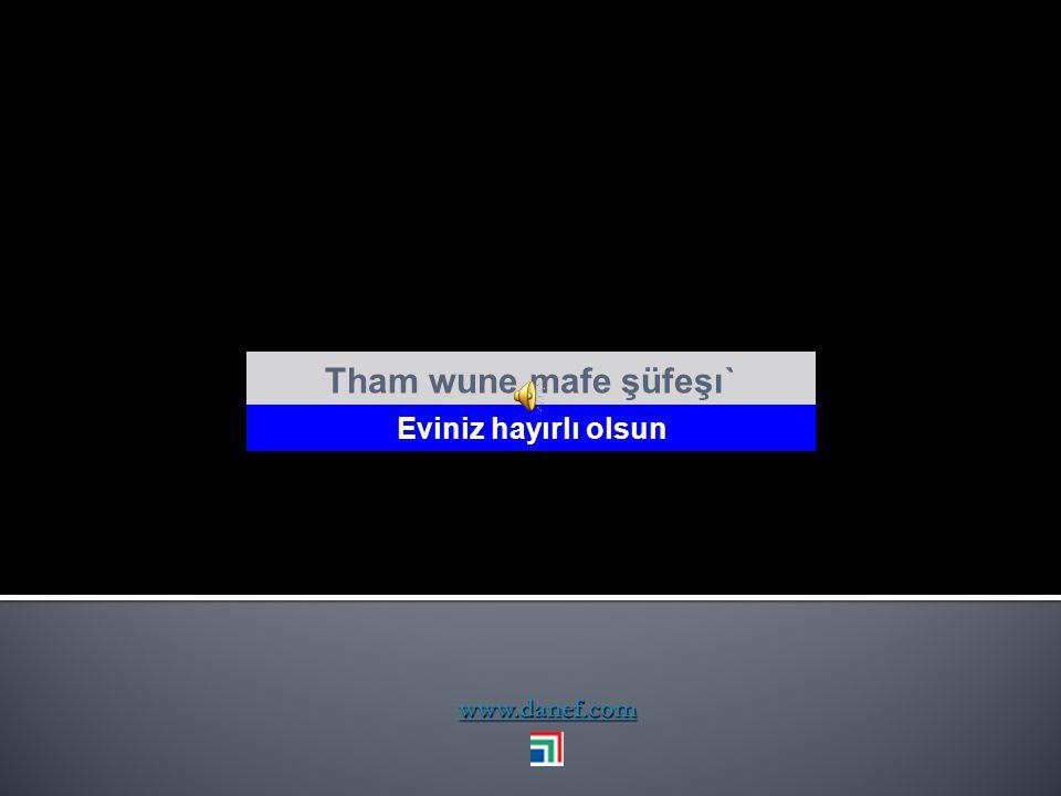 Tham wune mafe şüfeşı` Eviniz hayırlı olsun www.danef.com