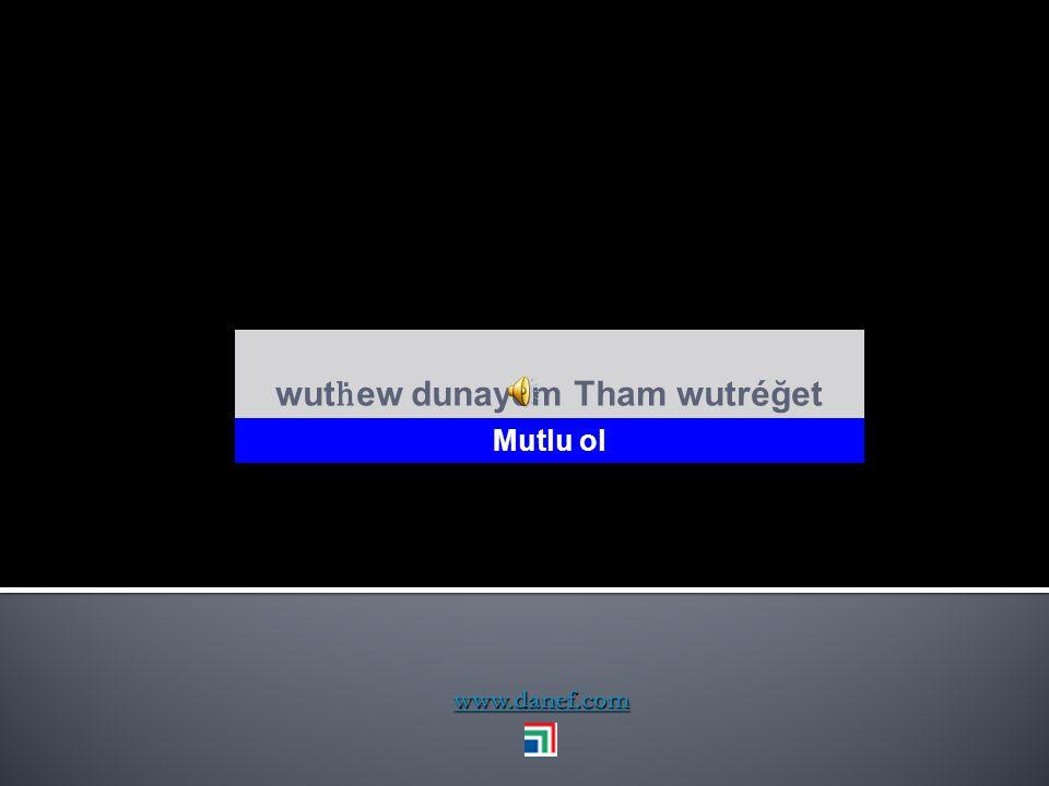 wutḣew dunayem Tham wutréğet