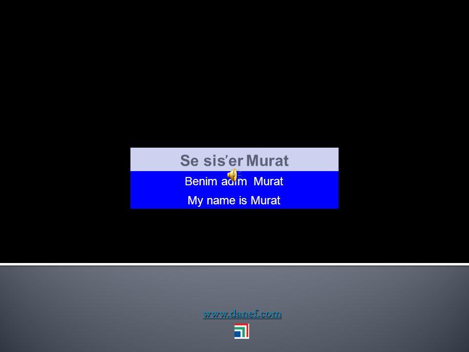 Se sis̕er Murat Benim adım Murat My name is Murat www.danef.com